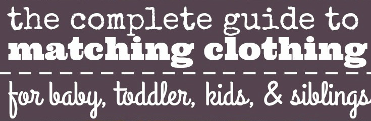 Guide to Matching CLothing for Baby Toddler Kids and Siblings