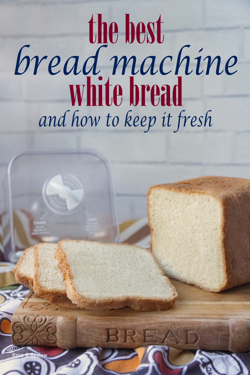 The best bread machine white bread and how to keep it fresh