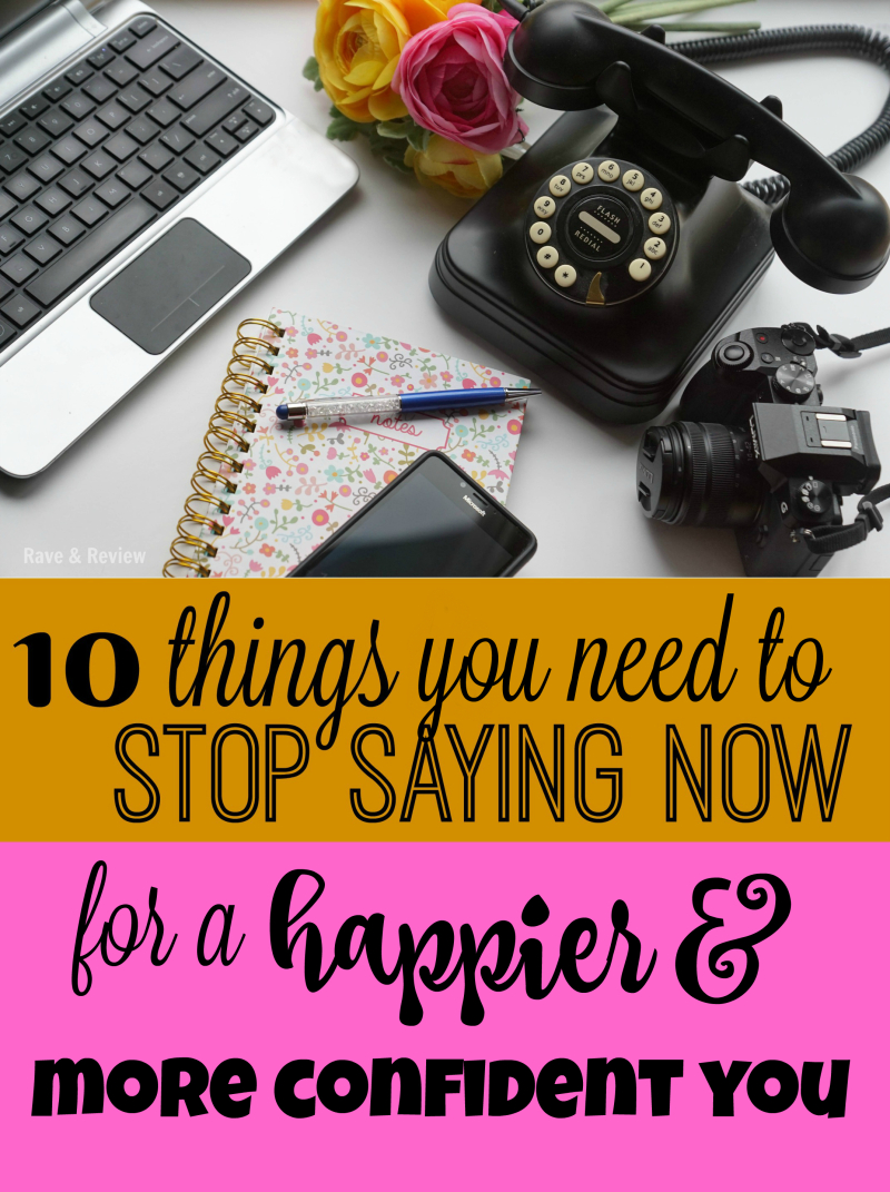 10 things you need to stop saying now for a happier and more confident you
